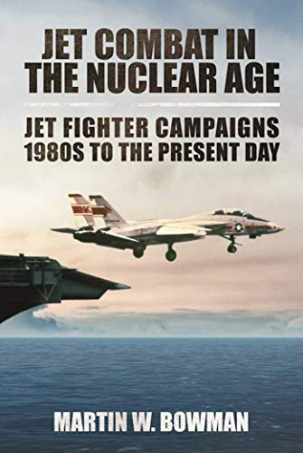 Jet Combat in the Nuclear Age: Jet Fighter Campaignsa1980s to the Present Day por Martin W. Bowman