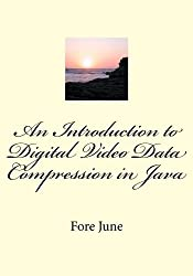 An Introduction to Digital Video Data Compression in Java by Fore June (2011-01-22)