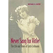 [Never Sang for Hitler: The Life and Times of Lotte Lehmann, 1888-1976] (By: Michael H. Kater) [published: June, 2008]
