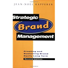 Strategic Brand Management: Creating and Sustaining Brand Equity Long Term: New Approaches to Creating and Evaluating Brand Equity