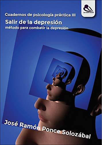 Salir de la depresión: Cuadernos de psicología práctica III por José Ponce