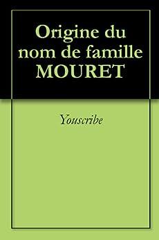 Origine du nom de famille MOURET (Oeuvres courtes) par [Youscribe]