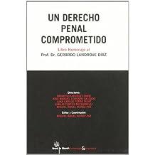 Un derecho penal comprometido . Libro Homenaje al Profesor Dr. Gerardo Landrove Díaz