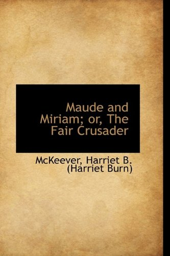 Maude and Miriam; or, The Fair Crusader