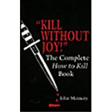 Kill without Joy!: The Complete How to Kill Book