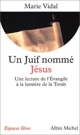 Un juif nommé Jésus : Une lecture de l'Evangile à la lumière de la Torah