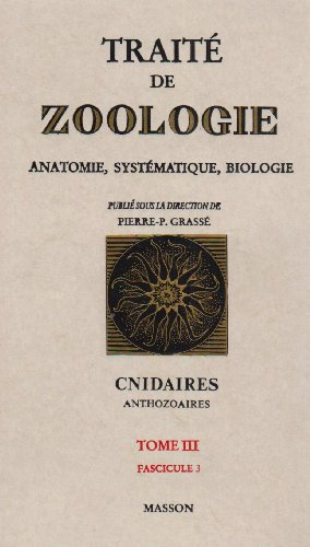 Traité de zoologie : cnidaires, anthozoaires, tome 3, volume 3