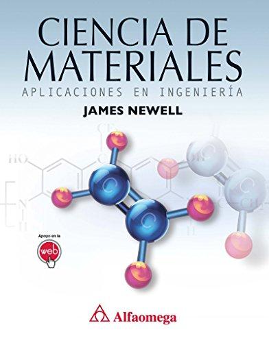 Ciencia de materiales - aplicaciones en ingeniería por James NEWELL