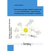 Entwicklung Neuartiger Platin II - Komplexe Mit 1,5-cyclooctadienliganden: Ligandendesign, Charakterisierung Und Biologische Evaluation (Beitrage Zur Organischen Synthese)
