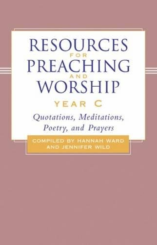Resources For Preaching And Worship Year C Quotations Meditations Poetry And Prayers