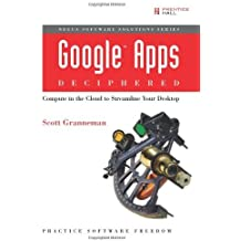 Google Apps Deciphered: Compute in the Cloud to Streamline Your Desktop by Scott Granneman (2008-12-14)
