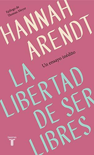 La libertad de ser libres por Hannah Arendt