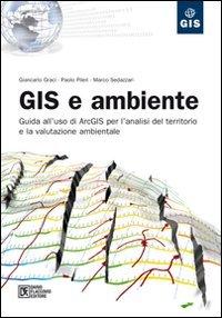 GIS e ambiente. Guida all'uso di ArcGIS per l'analisi del territorio e la valutazione ambientale