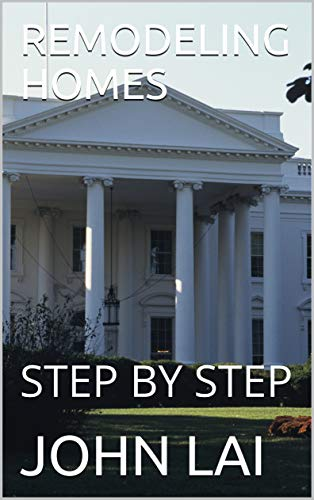 REMODELING HOMES: STEP BY STEP (English Edition)