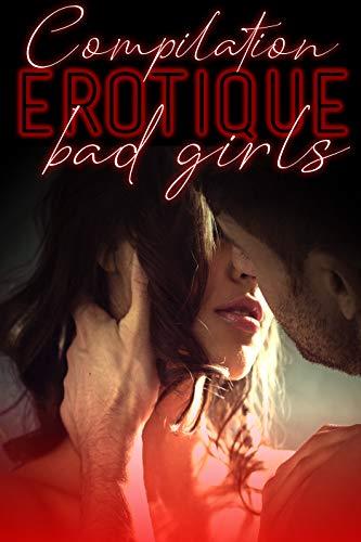 Compilation Erotique BAD GIRL: 5 Histoires et Romans Adultes par