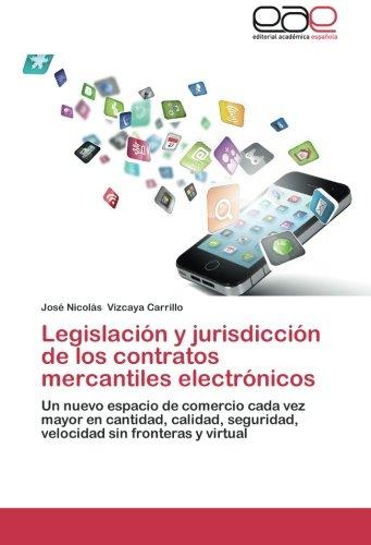 Legislacion y Jurisdiccion de Los Contratos Mercantiles Electronicos por Vizcaya Carrillo Jose Nicolas