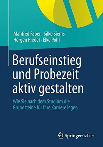 Berufseinstieg und Probezeit aktiv gestalten: Wie Sie nach dem Studium die Grundsteine für Ihre Karriere legen (German Edition)