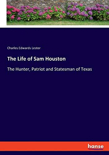 The Life of Sam Houston: The Hunter, Patriot and Statesman of Texas