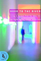 Door to the River: Essays and Review from the 1960's into the Digital Age