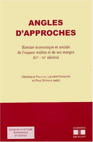 Angles d'approches. : Histoire économique et sociale de l'espace wallon et de ses marges (XVème-XXème siècles)