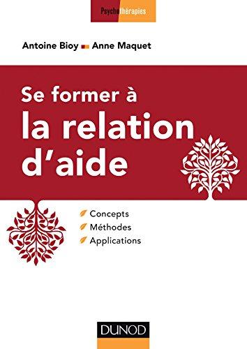 Se former à la relation d'aide - Concepts, méthodes, applications par Antoine Bioy