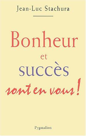 Bonheur et succès sont en vous !