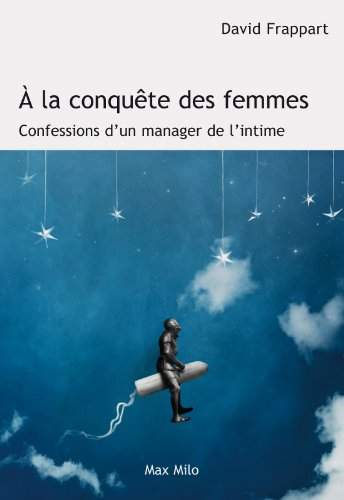 A la conquète des femmes: Confession d'un manager de l'intime - Littérature