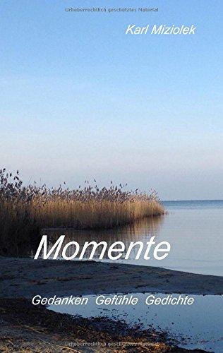 Momente: Gedanken Gefühle Gedichte