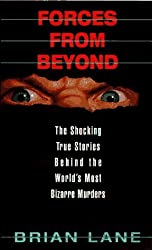 Forces from Beyond: Shocking True Stories Behind the World's Most Bizarre Murders by Brian Lane (1997-04-03)