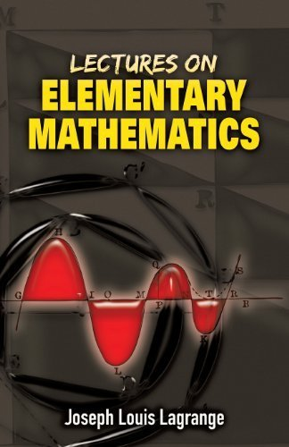 Lectures on Elementary Mathematics (Dover Books on Mathematics) by Joseph Louis Lagrange (2008-05-19)