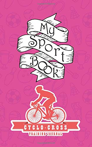 My Sport Book - Cyclo-cross Training Journal: Note all training and workout logs into one sport notebook and reach your goals with this motivation book (Training Journal notebooks) por Till Hunter