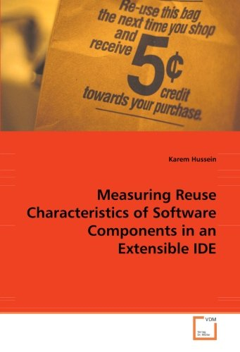 Measuring Reuse Characteristics of Software Components in an Extensible IDE PDF Books