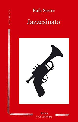 Jazzesinato: y otros breves tragos con esencia de nicotina y ritmo de swing por Rafa Sastre