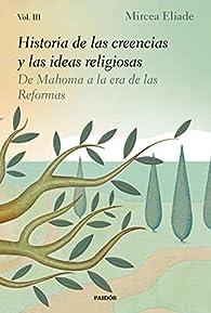 Historia de las creencias y las ideas religiosas: De Mahoma a la era de las Reformas par Mircea Eliade