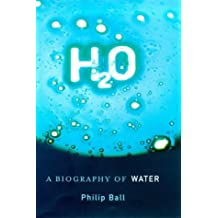 H20: A Biography of Water by Philip Ball (1999-09-30)