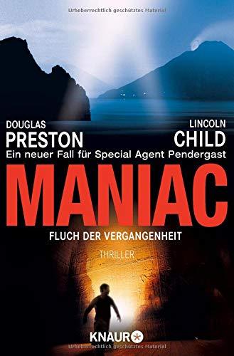 Maniac: Fluch der Vergangenheit: Special Agent Pendergasts 7. Fall (Ein Fall für Special Agent Pendergast, Band 7)
