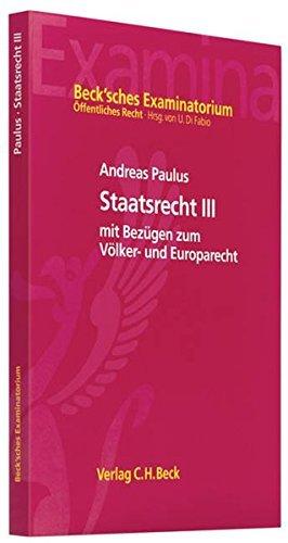 Staatsrecht III: mit Bezügen zum Völkerrecht und Europarecht (Beck'sches Examinatorium Öffentliches Recht) (2010-09-30)