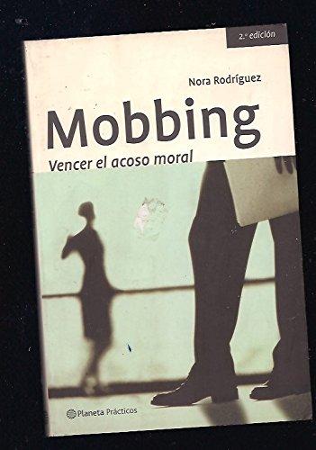 Mobbing: Vencer El Acoso Moral/ Overcome Moral Harass por Nora Rodriguez