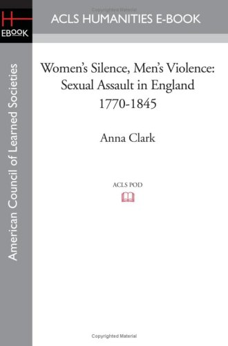 Women's Silence, Men's Violence: Sexual Assault in England 1770-1845