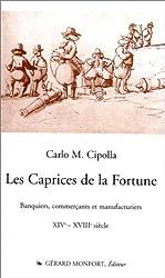 Les caprices de la Fortune. Banquiers, commerçants et manufacturiers, XIVème-XVIIIème siècle