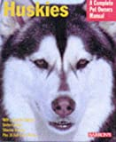 Huskies (Barrons Complete Pet Owners Manuals)