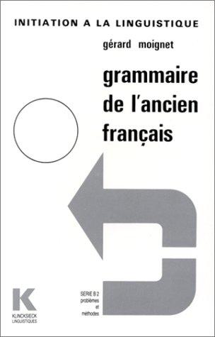 Grammaire de l'ancien franais. Srie B2, problmes et mthodes
