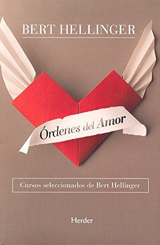 Órdenes del amor. Cursos seleccionados de Bert hellinger por Bert Hellinger