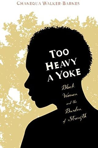 Too Heavy a Yoke: Black Women and the Burden of Strength by Chanequa Walker-Barnes (2014-06-19)