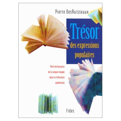 Trésor des expressions populaires - Petit dictionnaire de la langue imagée dans la littérature québécoise.