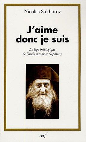 J'aime donc je suis : Le leg thologique de l'Archimandrite Sophrony