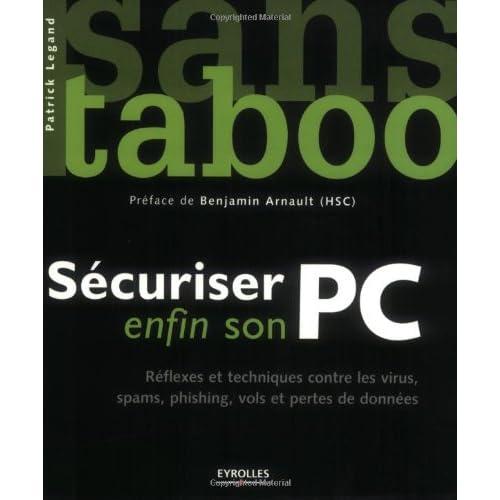 Sécuriser enfin son PC: Réflexes et techniques contre les virus, spams, phishing, vols et pertes de données