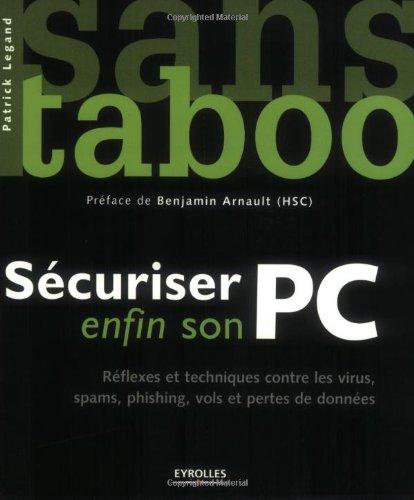 Sécuriser enfin son PC: Réflexes et techniques contre les virus, spams, phishing, vols et pertes de données par Patrick Legand