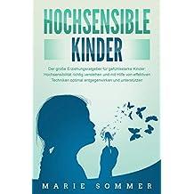 HOCHSENSIBLE KINDER - Der große Erziehungsratgeber für gefühlsstarke Kinder: Hochsensibilität richtig verstehen und mit Hilfe von effektiven Techniken optimal entgegenwirken und unterstützen