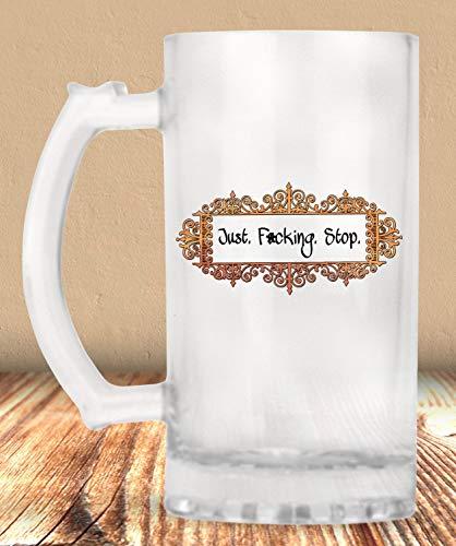 Just F#Cking Stop Beer Mug Funny Beer Mug Beer Mug Indignation Sarcastic Frosted Mug Beer Lover Beer 16 Oz Beer Mug Mature